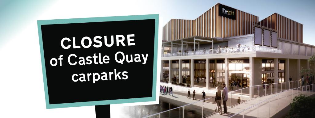 Castle Quay car park is closed